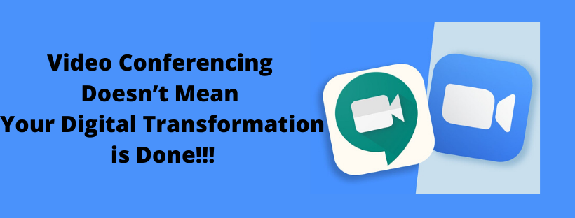 Video Conferencing Doesn't Mean Your Digital Transformation is Done!