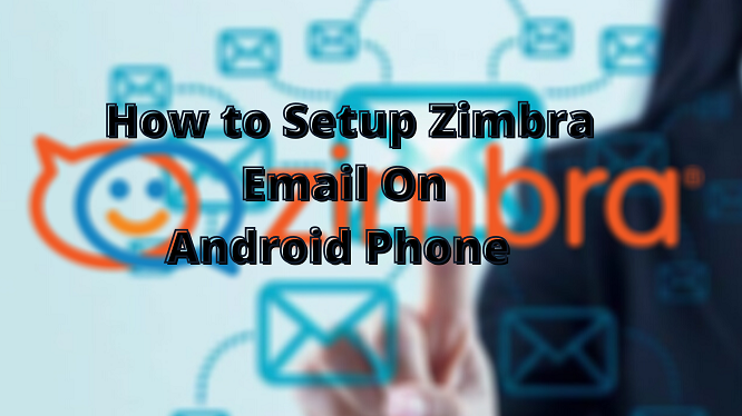 how to configure zimbra mail server in android mobile